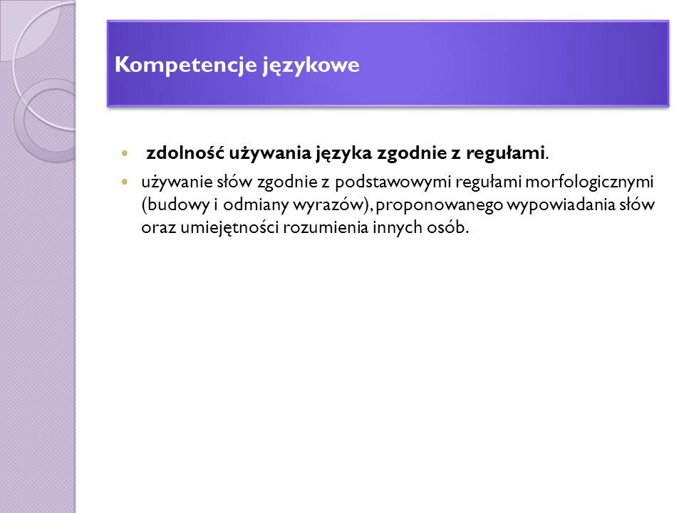 Kompetencje językowe zdolność używania języka zgodnie z regułami.