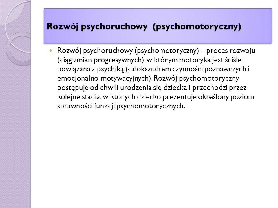 Rozwój psychoruchowy (psychomotoryczny) Rozwój psychoruchowy (psychomotoryczny) – proces rozwoju (ciąg zmian progresywnych), w którym motoryka jest ściśle powiązana z psychiką (całokształtem czynności poznawczych i emocjonalno-motywacyjnych).