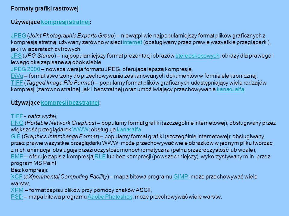 Formaty grafiki rastrowej Używające kompresji stratnej:kompresji stratnej JPEGJPEG (Joint Photographic Experts Group) – niewątpliwie najpopularniejszy