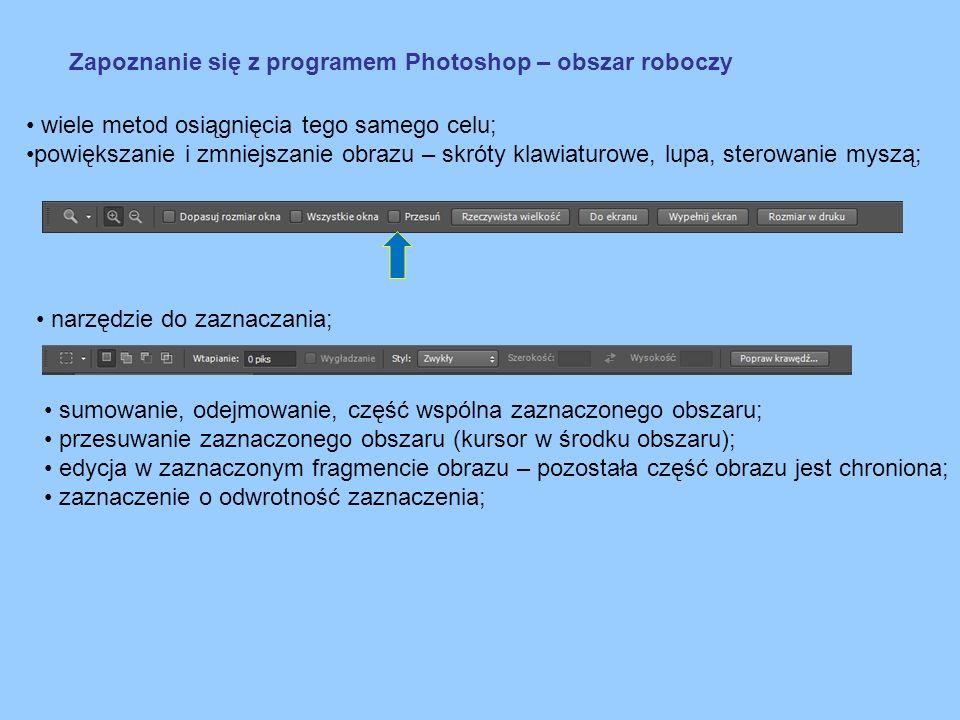 Zapoznanie się z programem Photoshop – obszar roboczy wiele metod osiągnięcia tego samego celu; powiększanie i zmniejszanie obrazu – skróty klawiaturo
