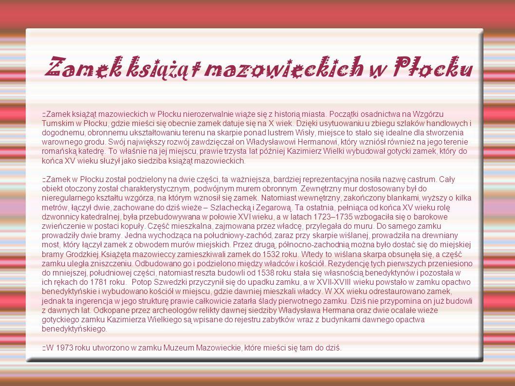 Zamek ksi ążą t mazowieckich w Płocku Zamek książąt mazowieckich w Płocku nierozerwalnie wiąże się z historią miasta. Początki osadnictwa na Wzgórzu T