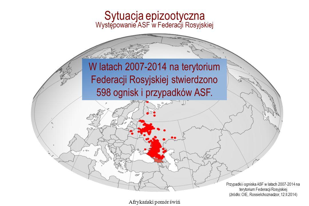Występowanie ASF w Federacji Rosyjskiej Afrykański pomór świń Przypadki i ogniska ASF w latach 2007-2014 na terytorium Federacji Rosyjskiej (źródło: OIE, Rossielchoznadzor, 12.II.2014) W latach 2007-2014 na terytorium Federacji Rosyjskiej stwierdzono 598 ognisk i przypadków ASF.