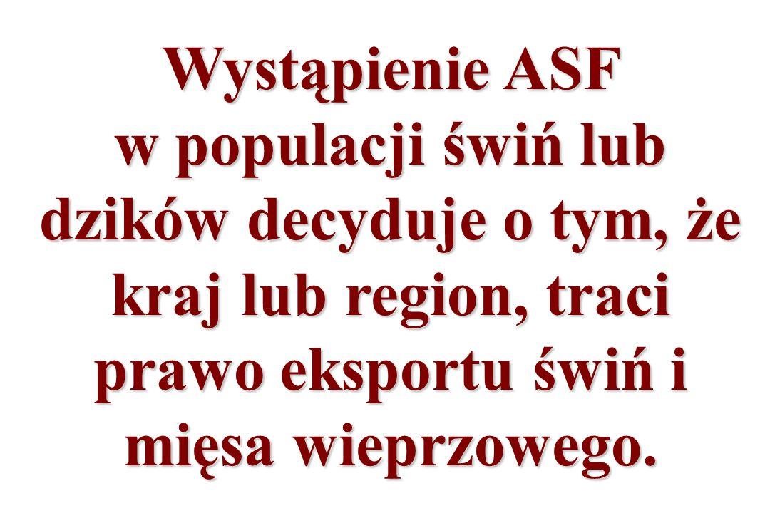 Wystąpienie ASF w populacji świń lub dzików decyduje o tym, że kraj lub region, traci prawo eksportu świń i mięsa wieprzowego.
