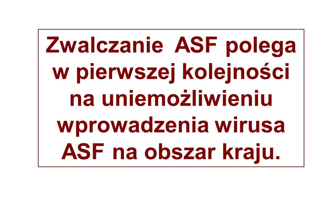 Zwalczanie ASF polega w pierwszej kolejności na uniemożliwieniu wprowadzenia wirusa ASF na obszar kraju.