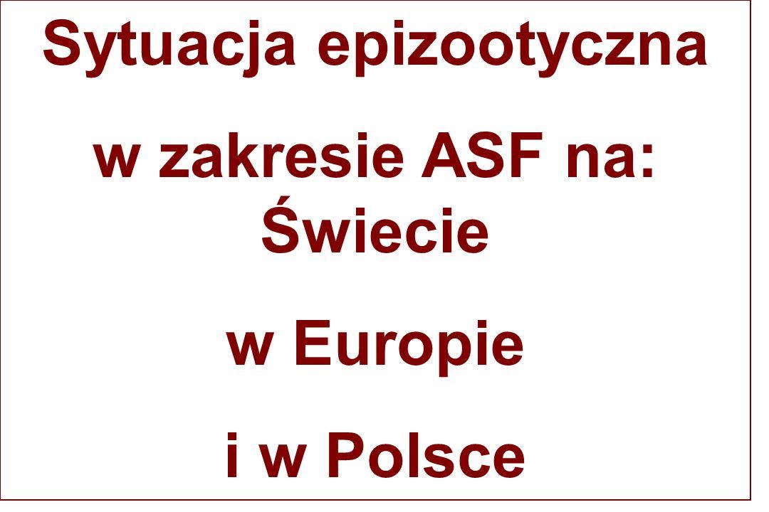 Sytuacja epizootyczna w zakresie ASF na: Świecie w Europie i w Polsce