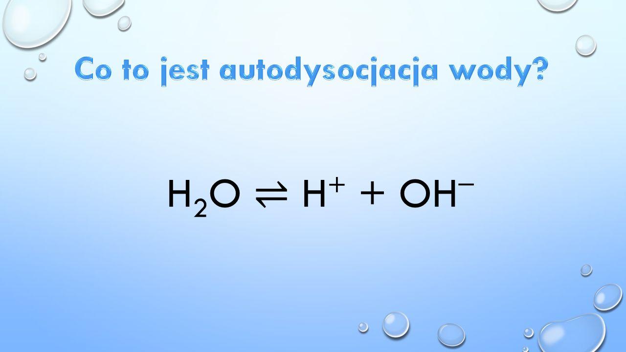 H 2 O ⇌ H + + OH −