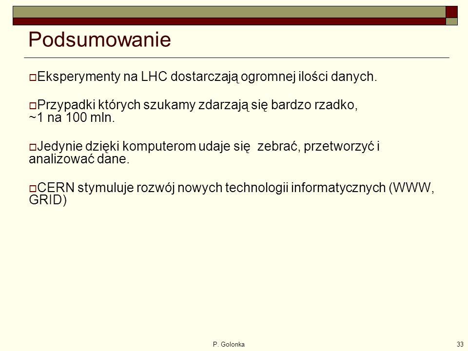 P. Golonka33 Podsumowanie  Eksperymenty na LHC dostarczają ogromnej ilości danych.