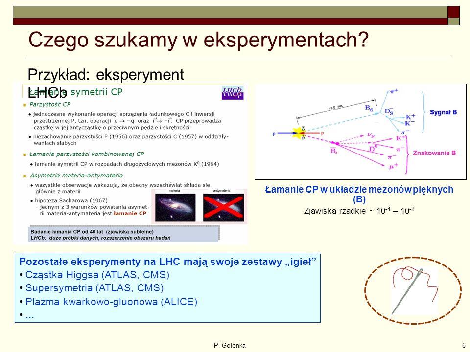 P. Golonka6 Czego szukamy w eksperymentach.