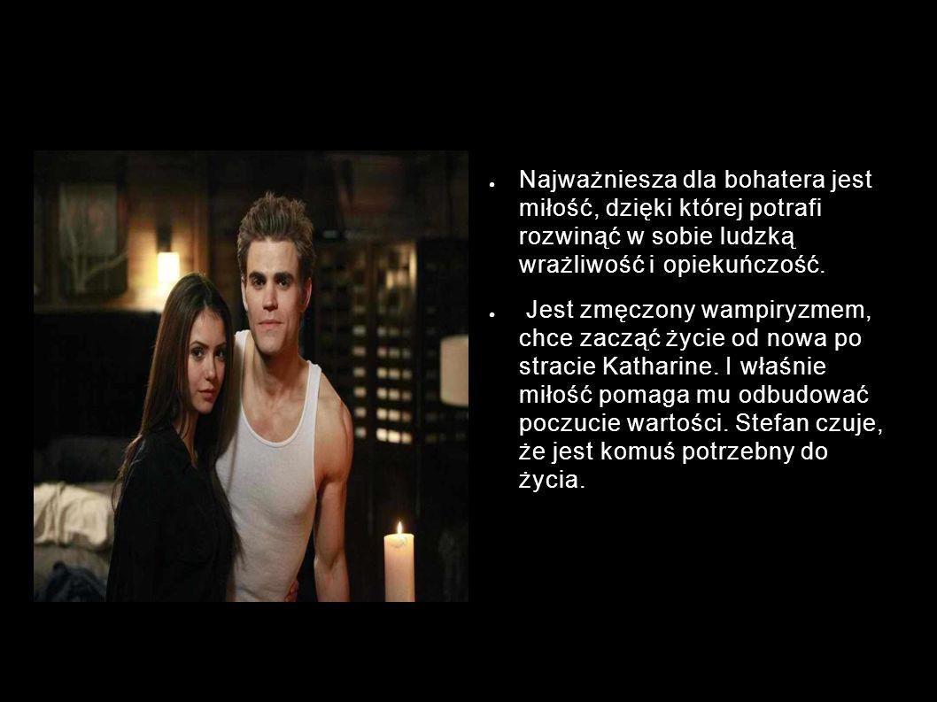 Stefan Salvatore - wartości moralne ● Najważniesza dla bohatera jest miłość, dzięki której potrafi rozwinąć w sobie ludzką wrażliwość i opiekuńczość.