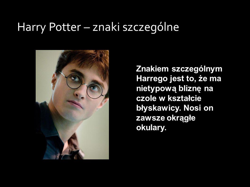 Harry Potter – znaki szczególne Znakiem szczególnym Harrego jest to, że ma nietypową bliznę na czole w kształcie błyskawicy.