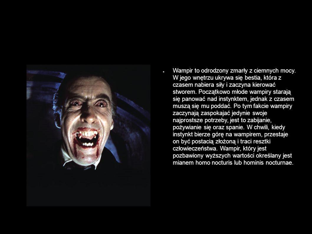Dracula - cechy wampira ● Wampir to odrodzony zmarły z ciemnych mocy.