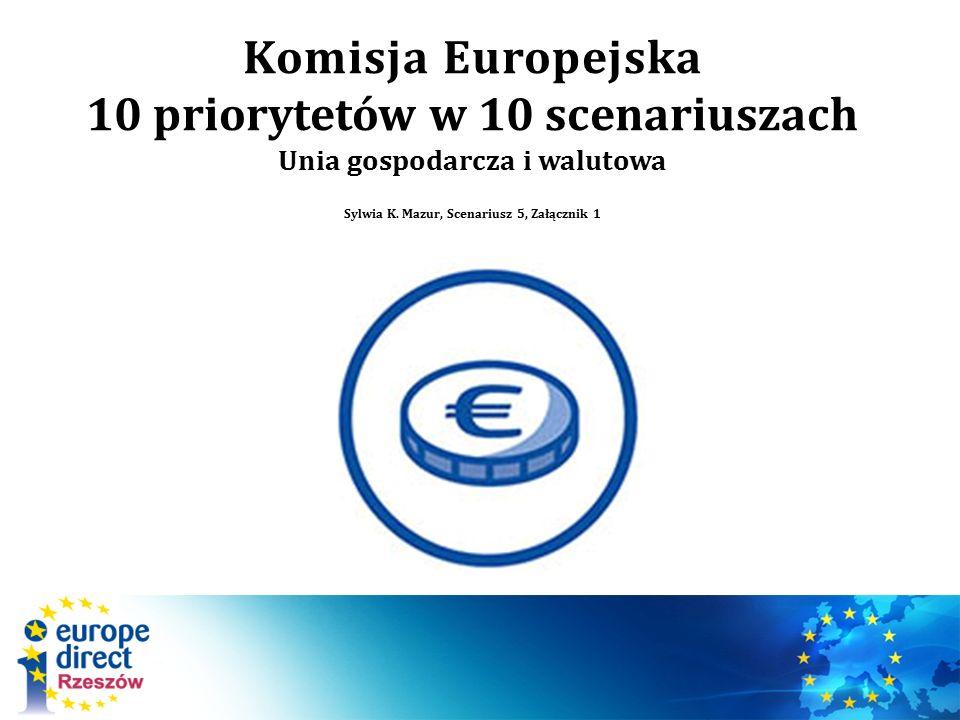 Komisja Europejska 10 priorytetów w 10 scenariuszach Unia gospodarcza i walutowa Sylwia K. Mazur, Scenariusz 5, Załącznik 1