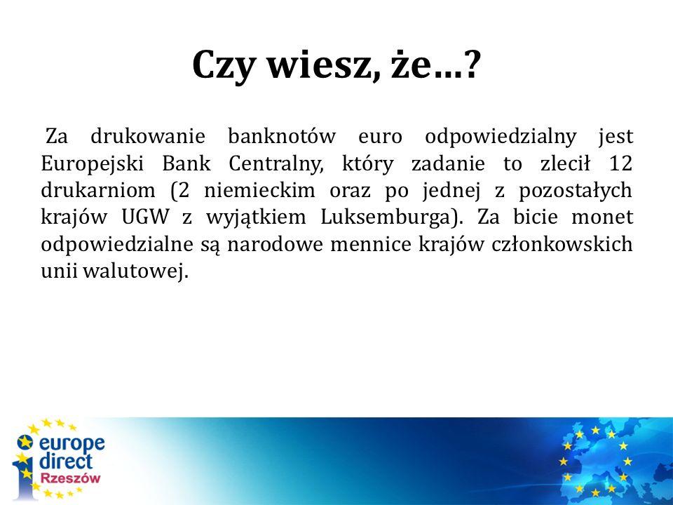 Czy wiesz, że…? Za drukowanie banknotów euro odpowiedzialny jest Europejski Bank Centralny, który zadanie to zlecił 12 drukarniom (2 niemieckim oraz p