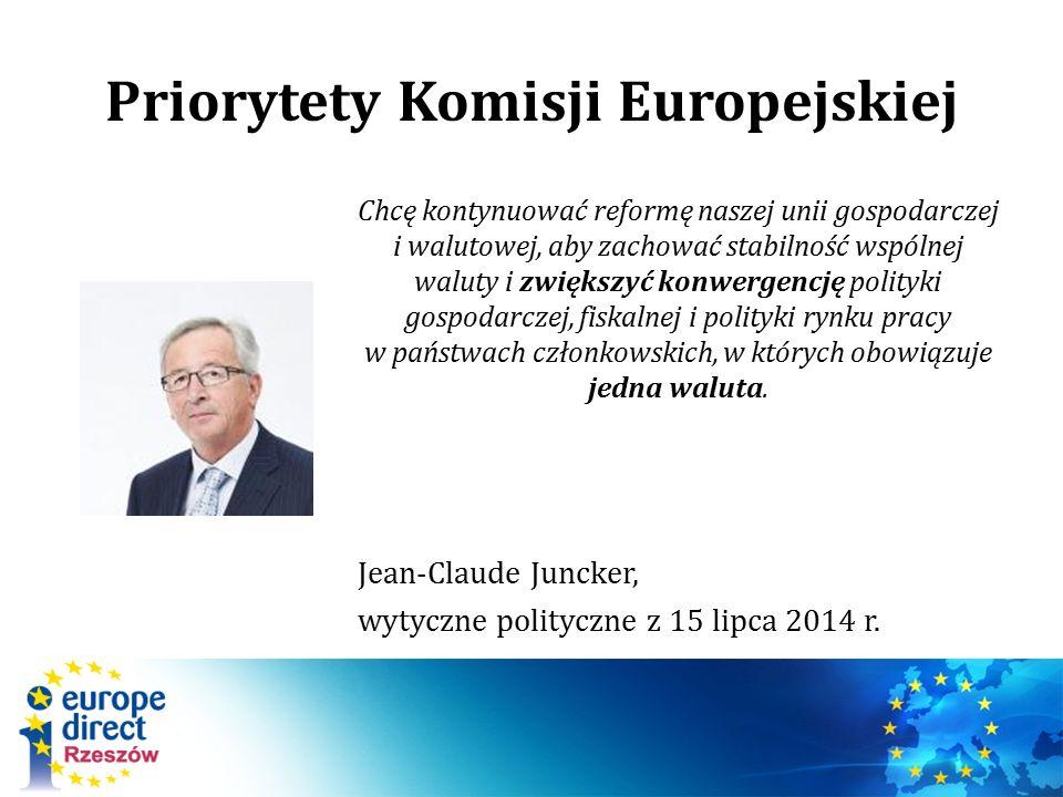 Priorytety Komisji Europejskiej Chcę kontynuować reformę naszej unii gospodarczej i walutowej, aby zachować stabilność wspólnej waluty i zwiększyć kon