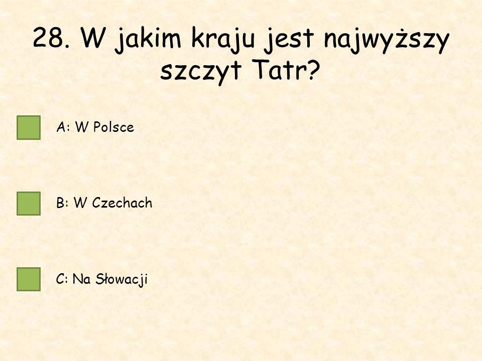 28. W jakim kraju jest najwyższy szczyt Tatr A: W Polsce B: W Czechach C: Na Słowacji