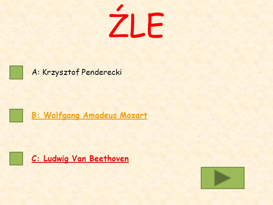 A: Krzysztof Penderecki B: Wolfgang Amadeus Mozart C: Ludwig Van Beethoven ŹLE
