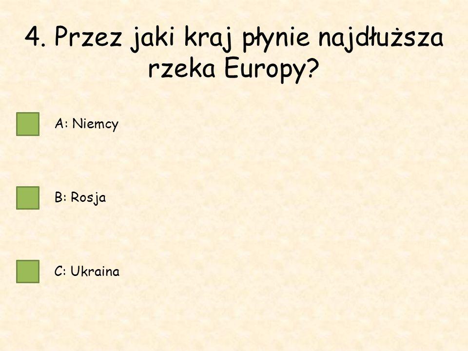 4. Przez jaki kraj płynie najdłuższa rzeka Europy A: Niemcy B: Rosja C: Ukraina