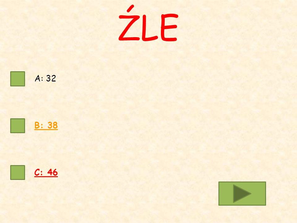 A: 32 B: 38 C: 46 ŹLE