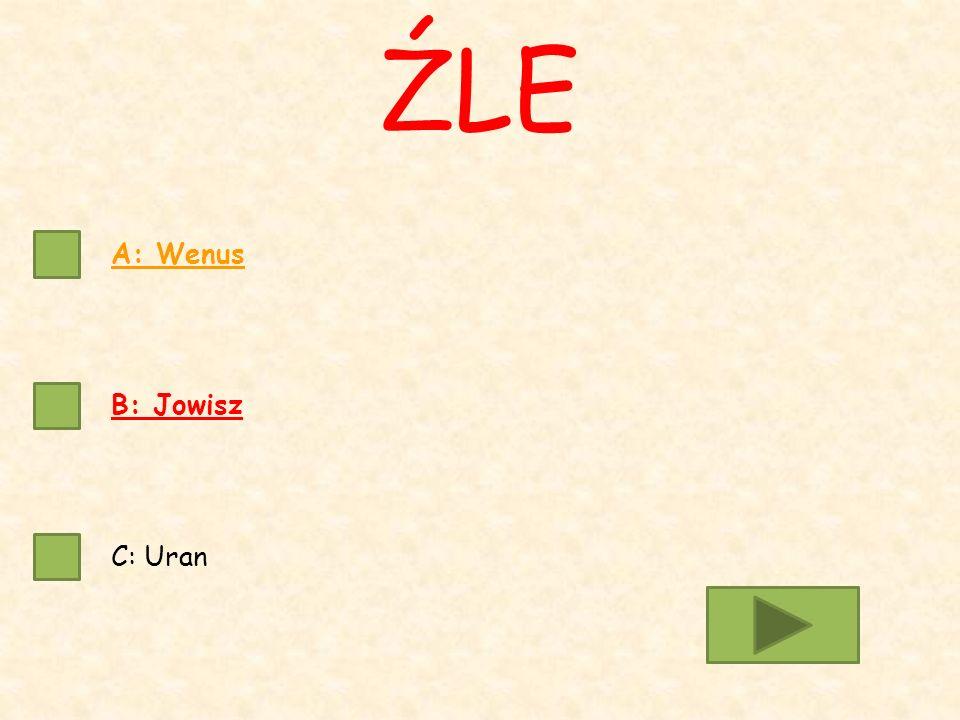 A: Wenus B: Jowisz C: Uran ŹLE