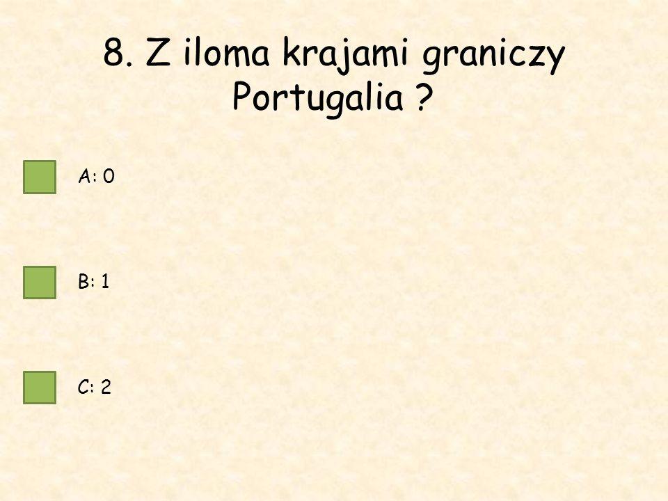 8. Z iloma krajami graniczy Portugalia A: 0 B: 1 C: 2
