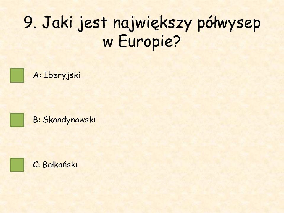 9. Jaki jest największy półwysep w Europie A: Iberyjski B: Skandynawski C: Bałkański