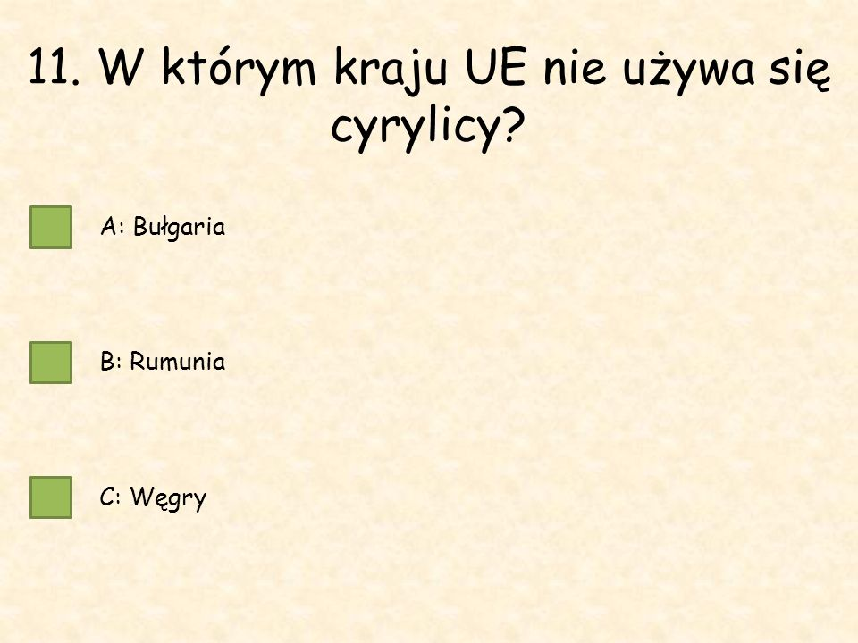 11. W którym kraju UE nie używa się cyrylicy A: Bułgaria B: Rumunia C: Węgry