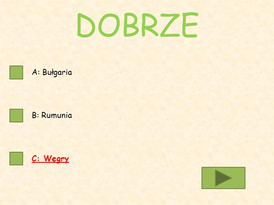 A: Bułgaria B: Rumunia C: Węgry DOBRZE