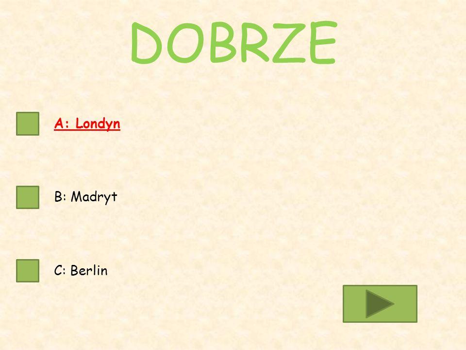 A: Londyn B: Madryt C: Berlin DOBRZE