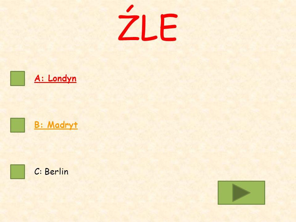 A: Londyn B: Madryt C: Berlin ŹLE