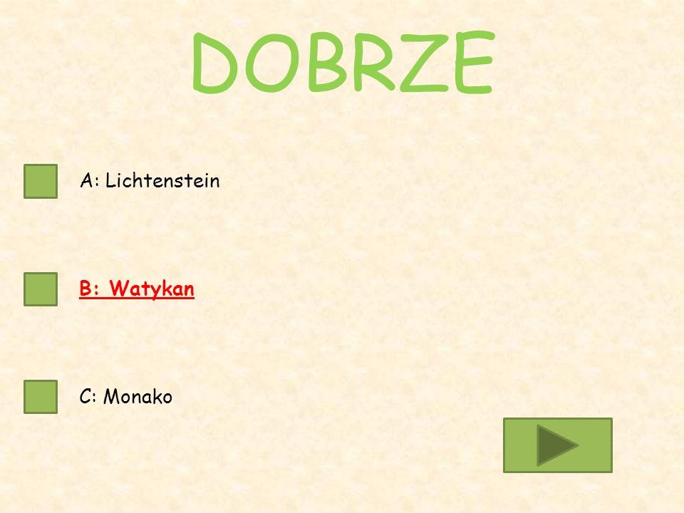 A: Lichtenstein B: Watykan C: Monako DOBRZE