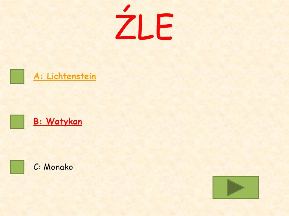 A: Lichtenstein B: Watykan C: Monako ŹLE