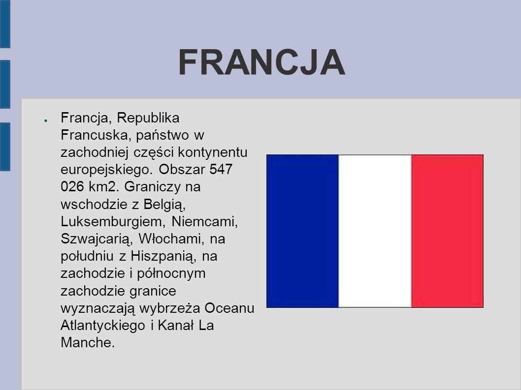 FRANCJA ● Francja, Republika Francuska, państwo w zachodniej części kontynentu europejskiego. Obszar 547 026 km2. Graniczy na wschodzie z Belgią, Luks