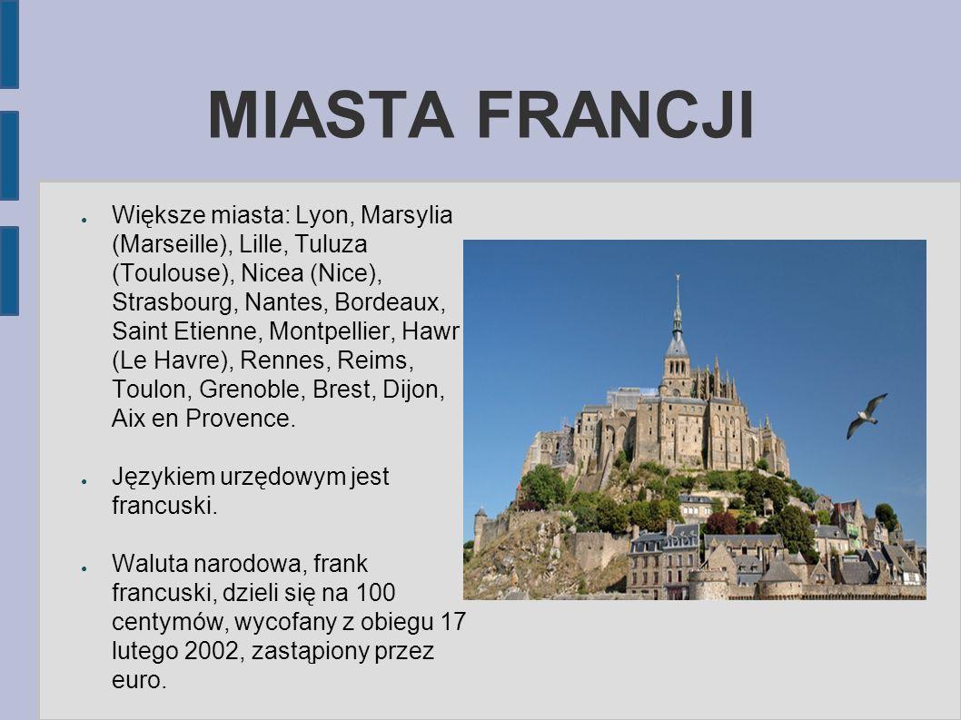 MIASTA FRANCJI ● Większe miasta: Lyon, Marsylia (Marseille), Lille, Tuluza (Toulouse), Nicea (Nice), Strasbourg, Nantes, Bordeaux, Saint Etienne, Mont