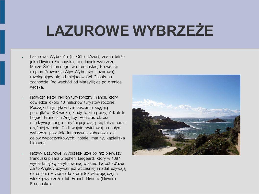 LAZUROWE WYBRZEŻE ● Lazurowe Wybrzeże (fr. Côte d'Azur), znane także jako Riwiera Francuska, to odcinek wybrzeża Morza Śródziemnego we francuskiej Pro