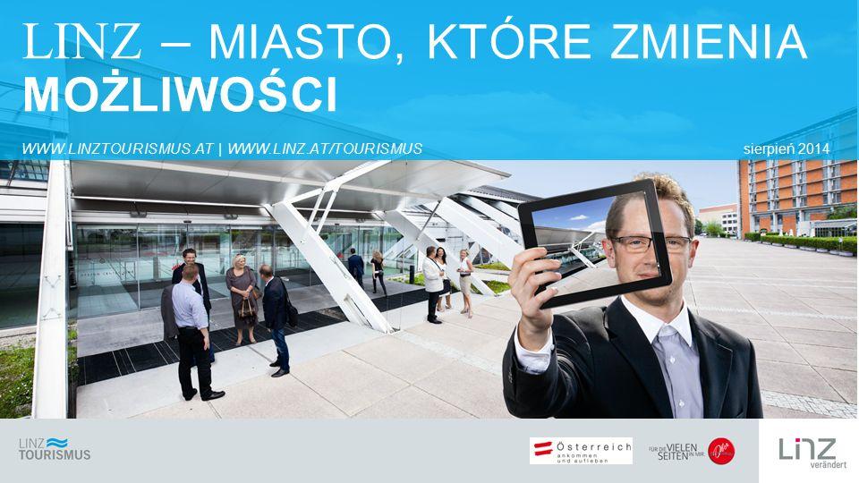 LINZ – MIASTO, KTÓRE ZMIENIA MOŻLIWOŚCI WWW.LINZTOURISMUS.AT | WWW.LINZ.AT/TOURISMUSsierpień 2014
