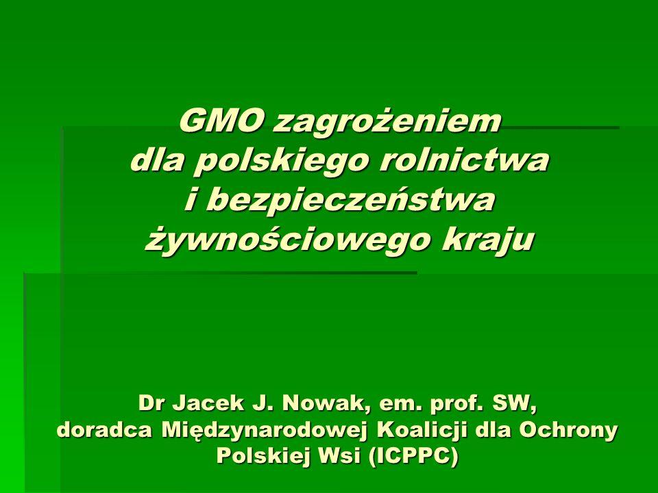 GMO zagrożeniem dla polskiego rolnictwa i bezpieczeństwa żywnościowego kraju Dr Jacek J.
