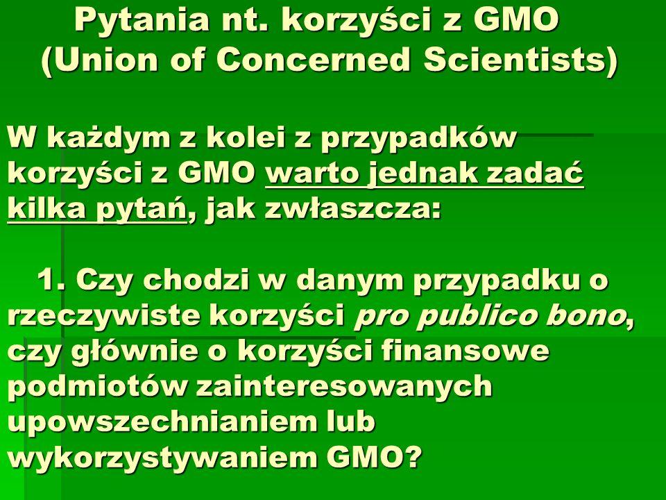 Pytania nt. korzyści z GMO (Union of Concerned Scientists) W każdym z kolei z przypadków korzyści z GMO warto jednak zadać kilka pytań, jak zwłaszcza: