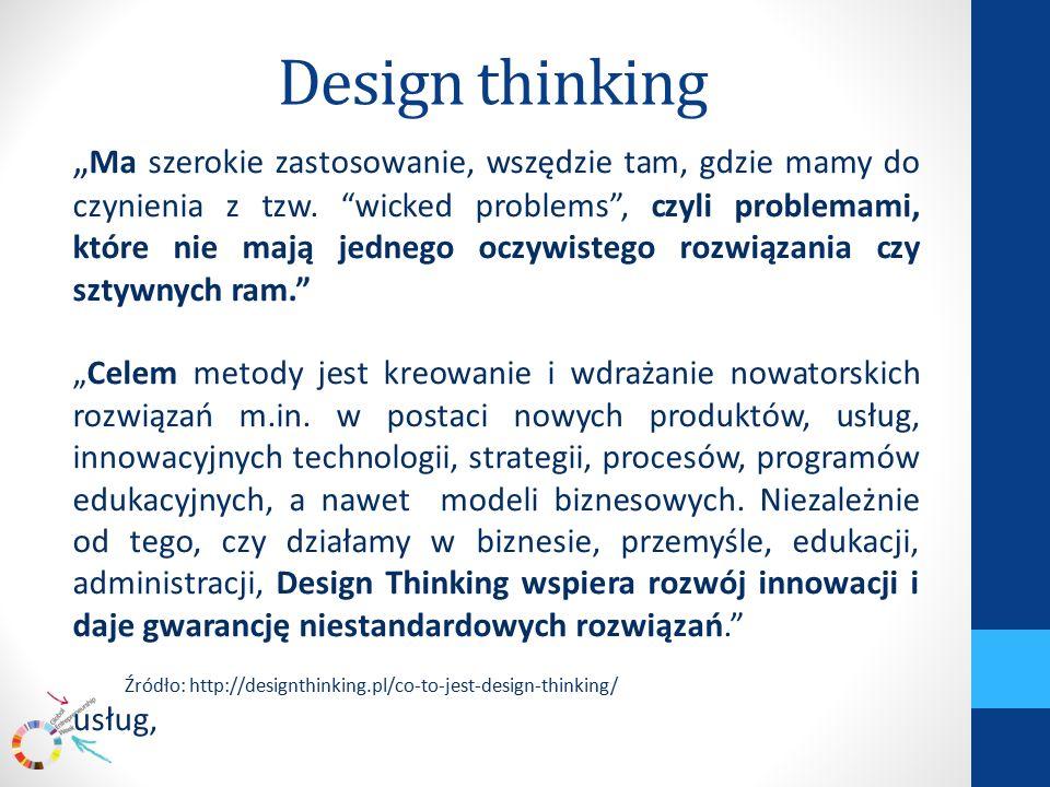 """Design thinking """" Ma szerokie zastosowanie, wszędzie tam, gdzie mamy do czynienia z tzw."""