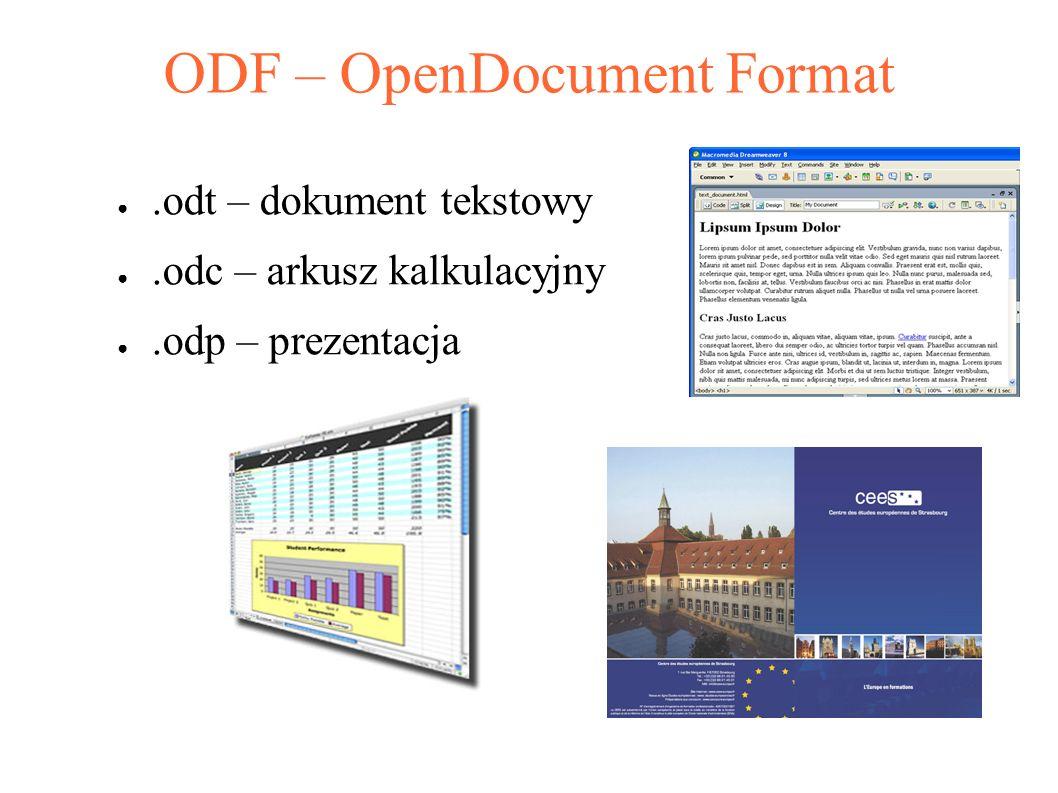 ODF – OpenDocument Format ●.odt – dokument tekstowy ●.odc – arkusz kalkulacyjny ●.odp – prezentacja