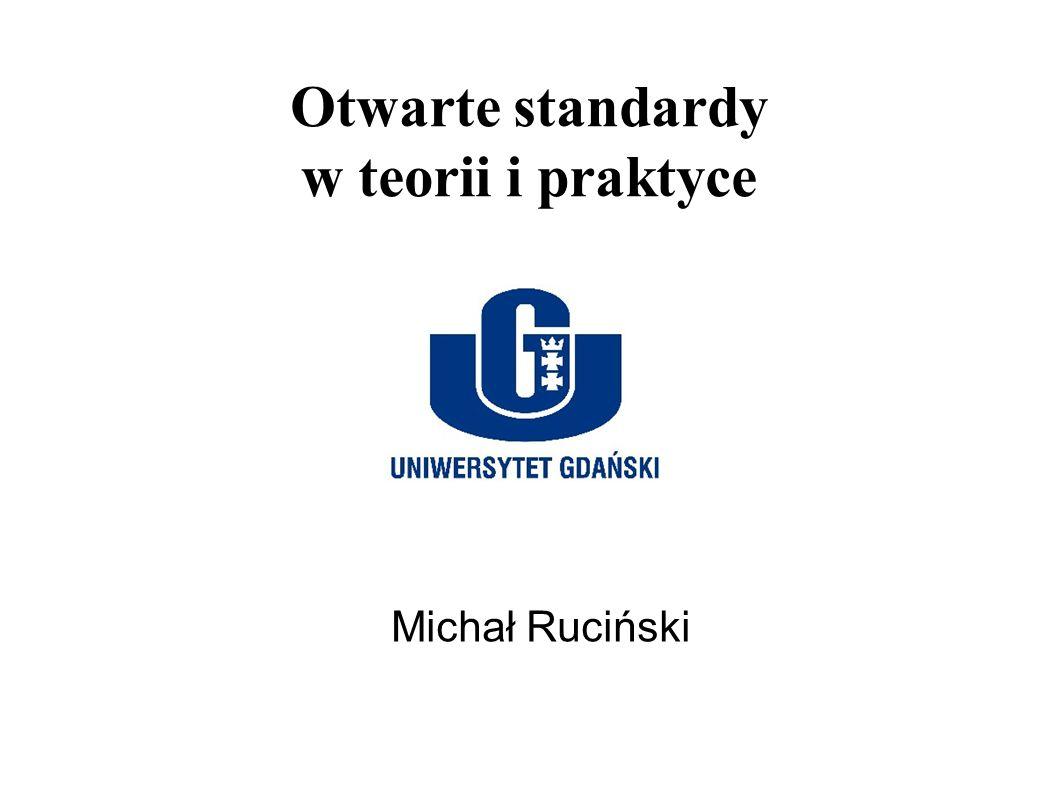 Otwarte standardy w teorii i praktyce Michał Ruciński