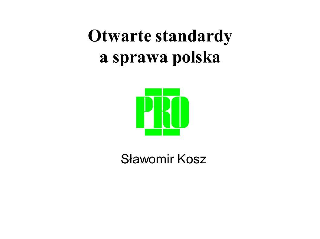 Otwarte standardy a sprawa polska Sławomir Kosz