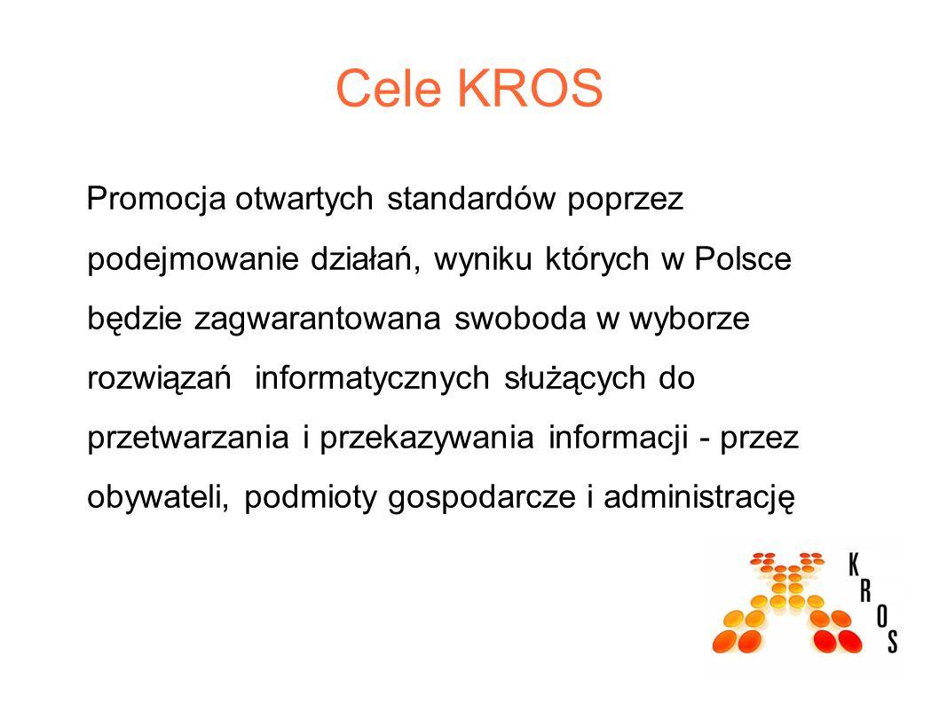 Cele KROS Promocja otwartych standardów poprzez podejmowanie działań, wyniku których w Polsce będzie zagwarantowana swoboda w wyborze rozwiązań informatycznych służących do przetwarzania i przekazywania informacji - przez obywateli, podmioty gospodarcze i administrację