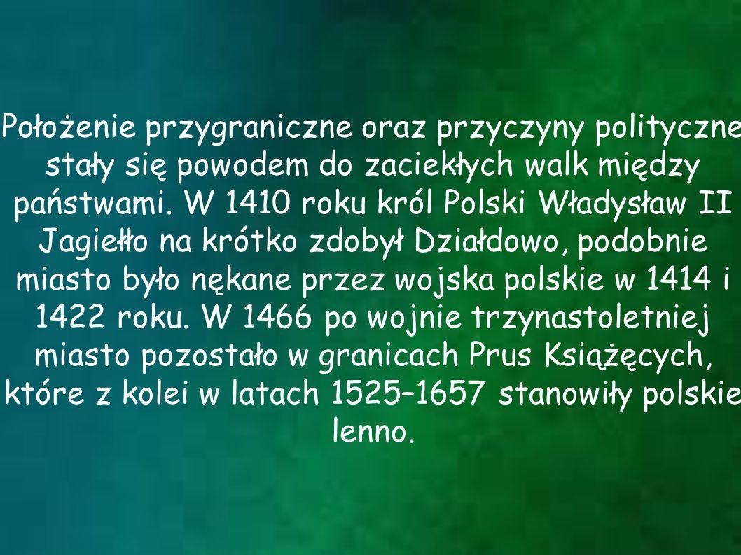 Położenie przygraniczne oraz przyczyny polityczne stały się powodem do zaciekłych walk między państwami. W 1410 roku król Polski Władysław II Jagiełło