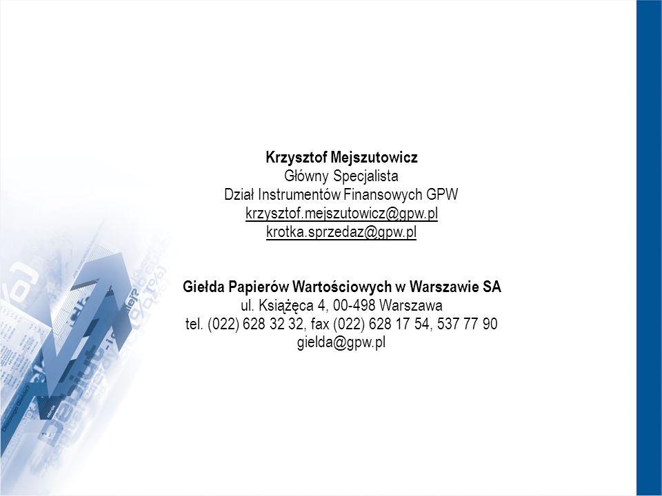 Krzysztof Mejszutowicz Główny Specjalista Dział Instrumentów Finansowych GPW krzysztof.mejszutowicz@gpw.pl krotka.sprzedaz@gpw.pl Giełda Papierów Wartościowych w Warszawie SA ul.