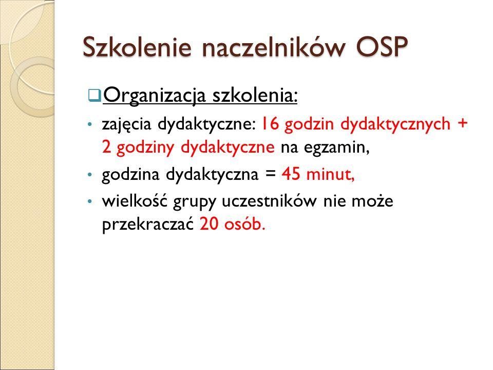 Szkolenie naczelników OSP  Organizacja szkolenia: zajęcia dydaktyczne: 16 godzin dydaktycznych + 2 godziny dydaktyczne na egzamin, godzina dydaktyczna = 45 minut, wielkość grupy uczestników nie może przekraczać 20 osób.