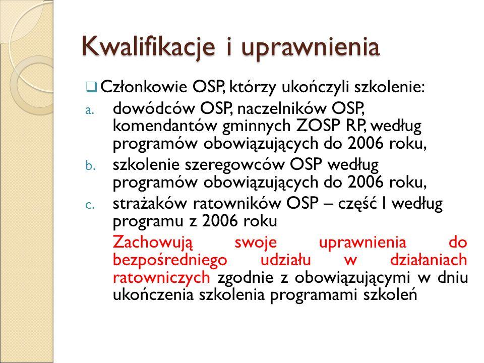 Kwalifikacje i uprawnienia  Członkowie OSP, którzy ukończyli szkolenie: a. dowódców OSP, naczelników OSP, komendantów gminnych ZOSP RP, według progra