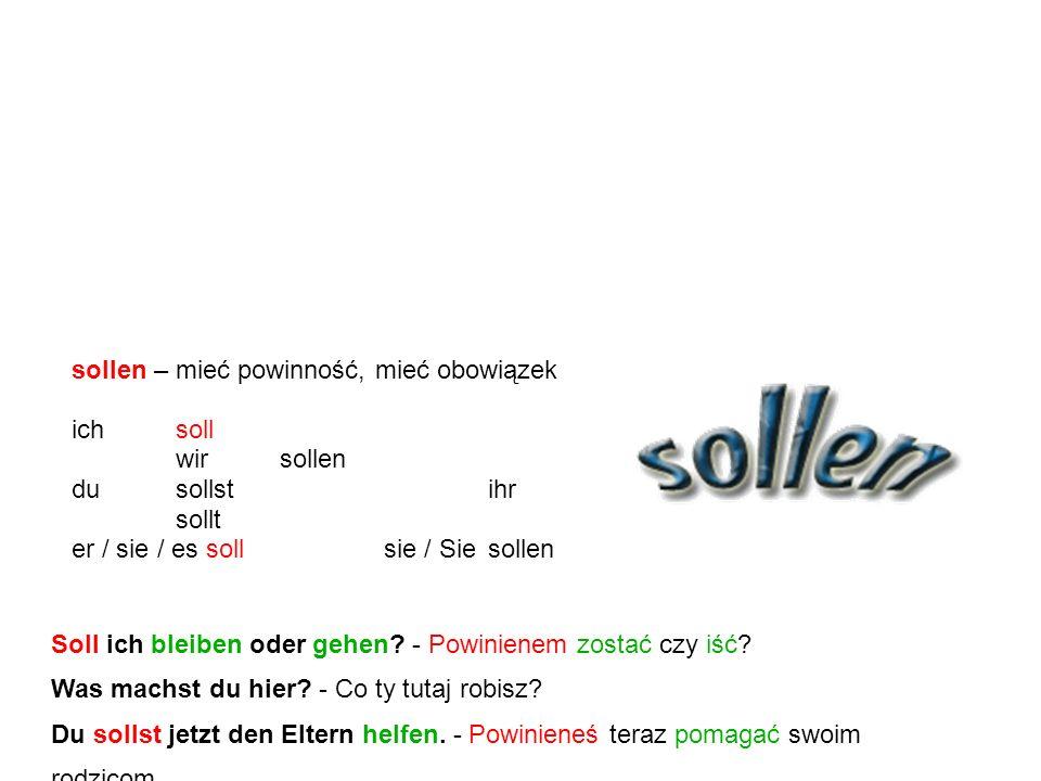 """Kolejnym czasownikiem modalnym jest czasownik """"sollen oznaczający """"mieć powinność, mieć obowiązek ."""