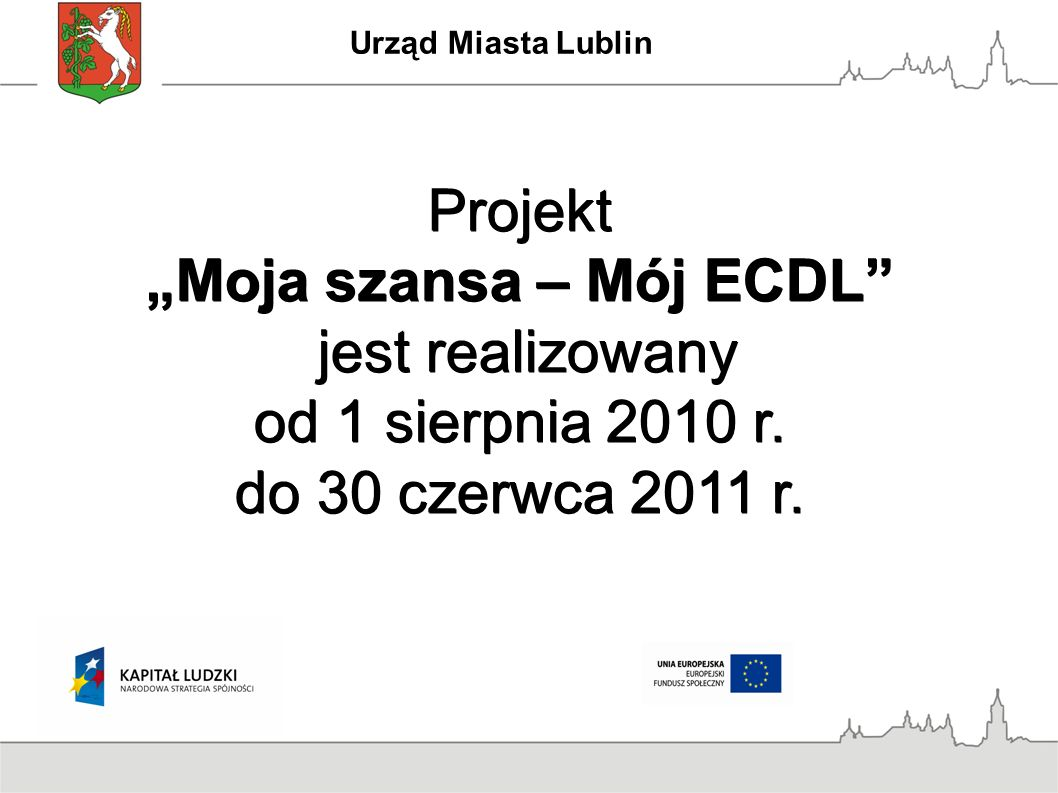 """Urząd Miasta Lublin Projekt """"Moja szansa – Mój ECDL jest realizowany od 1 sierpnia 2010 r."""