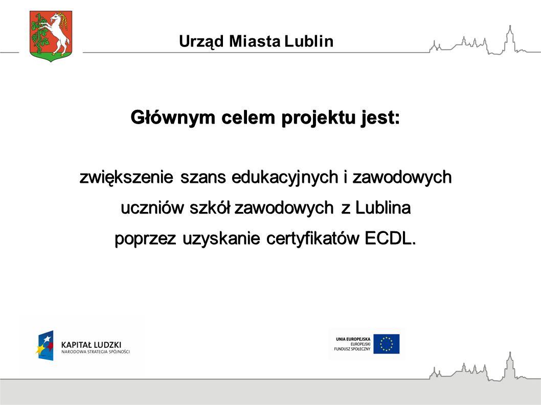 Urząd Miasta Lublin Głównym celem projektu jest: zwiększenie szans edukacyjnych i zawodowych uczniów szkół zawodowych z Lublina poprzez uzyskanie certyfikatów ECDL.