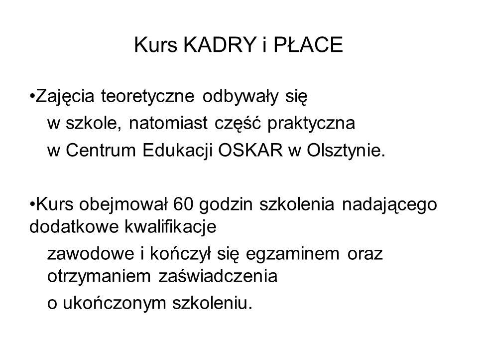 Kurs KADRY i PŁACE Zajęcia teoretyczne odbywały się w szkole, natomiast część praktyczna w Centrum Edukacji OSKAR w Olsztynie. Kurs obejmował 60 godzi